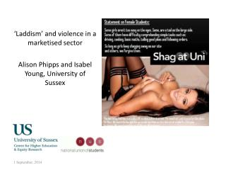 'Laddism' and violence in a marketised sector Alison Phipps and Isabel Young, University of Sussex