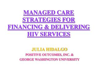 MANAGED CARE STRATEGIES FOR FINANCING  DELIVERING  HIV SERVICES