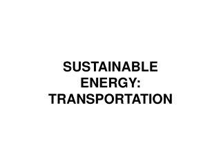 SUSTAINABLE ENERGY: TRANSPORTATION