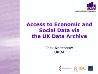 Access to Economic and Social Data via  the UK Data Archive Jack Kneeshaw UKDA
