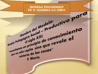 * Nombre del Modelo: Modelo Pedagógico Social – Productivo para el siglo XXI.