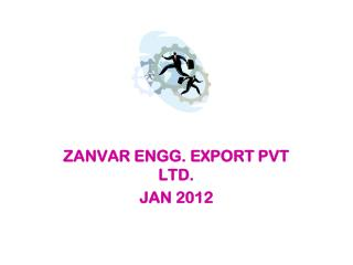 ZANVAR ENGG. EXPORT PVT LTD. JAN 2012