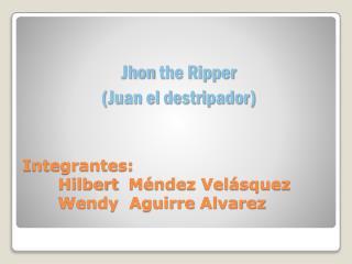 Integrantes:  Hilbert   Méndez Velásquez Wendy  Aguirre  Alvarez