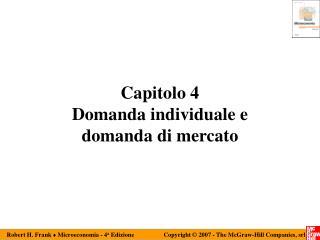 Capitolo 4 Domanda individuale e  domanda di mercato