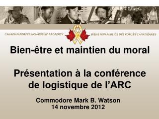 Bien-être et maintien du moral Présentation à la conférence de logistique de l'ARC