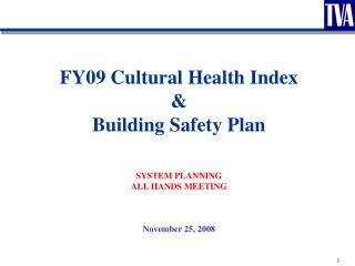 FY09 Cultural Health Index & Building Safety Plan SYSTEM PLANNING ALL HANDS MEETING