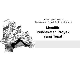 bab 4 :: pertemuan 4 Manajemen Proyek Sistem Informasi