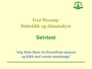 Fred Wenst�p: Statistikk og dataanalyse Selvtest