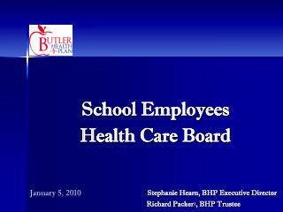 School Employees Health Care Board                          Stephanie Hearn, BHP Executive Director