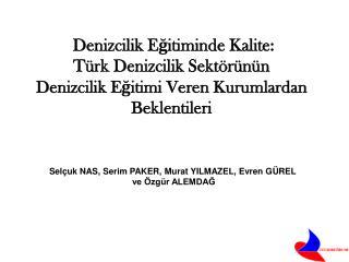 Denizcilik Eğitiminde Kalite: Türk Denizcilik Sektörünün  Denizcilik Eğitimi Veren Kurumlardan