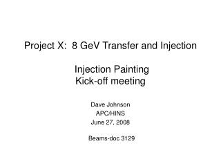 Project X:  8 GeV Transfer and Injection  Injection Painting Kick-off meeting