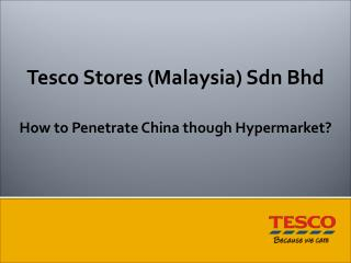Tesco Stores (Malaysia) Sdn Bhd  How to Penetrate China though Hypermarket?