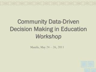 Community Data-Driven Decision Making in Education  Workshop