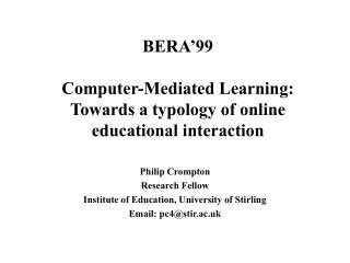 BERA�99 Computer-Mediated Learning: Towards a typology of online educational interaction