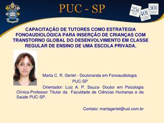 Marta C. R.  Gertel - Doutoranda  em  Fonoaudiologia PUC- SP
