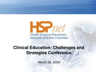 Clinical Education: Challenges and Strategies Conference March 28, 2004