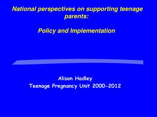 National perspectives on supporting teenage parents: Policy and Implementation