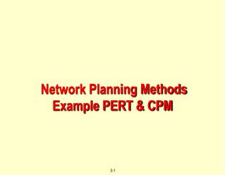 Network Planning Methods  Example PERT & CPM