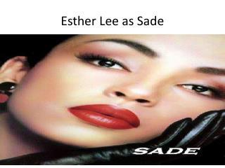 Esther Lee as Sade