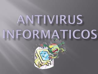 ANTIVIRUS INFORMATICOS