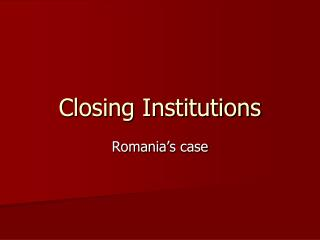 Closing Institutions