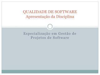 QUALIDADE DE SOFTWARE Apresentação da Disciplina