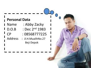 Personal Data Name       : Abby  Zacky D.O.B        : Dec 2 nd  1983 CP            : 08568777225