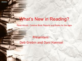 What�s New in Reading? Read Alouds, Creative Book Reports and Books for the ages