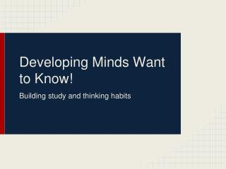 Developing Minds Want to Know!