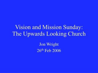 Vision and Mission Sunday:  The Upwards Looking Church