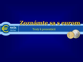 Zozn�mte sa s eurom
