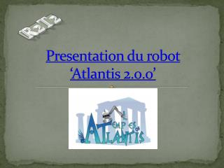 Presentation du robot  'Atlantis 2.0 .0 '