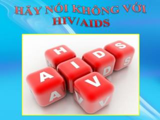 HÃY NÓI KHÔNG VỚI HIV/AIDS
