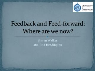 Feedback and Feed-forward: Where are we now