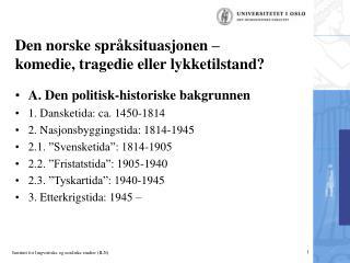 Den norske spr�ksituasjonen � komedie, tragedie eller lykketilstand?