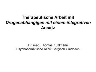 Therapeutische Arbeit mit  Drogenabhängigen mit einem integrativen  Ansatz