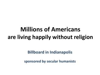 Millions of Americans  are living happily without religion