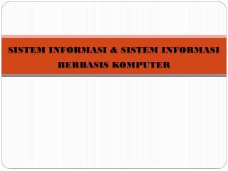 SISTEM INFORMASI & SISTEM INFORMASI  BERBASIS KOMPUTER