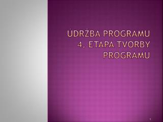ÚDRŽBA PROGRAMU 4. etapa tvorby programu