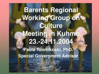 Barents Regional Working Group on Culture  Meeting in Kuhmo        23.-24.11.2004