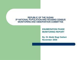 ENUMERATION PHASE MONITORING REPORT By: Dr Abdel Bagi Gailani November 2008