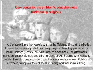 Over centuries the children's education was traditionally religious.