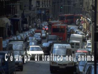 C'è un po' di traffico nell'anima