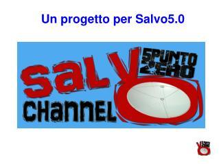 Un progetto per Salvo5.0