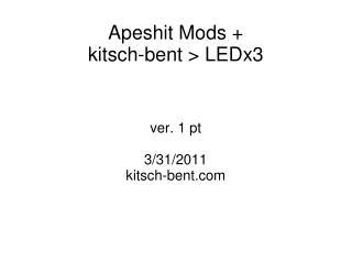 Apeshit Mods +        kitsch-bent > LEDx3