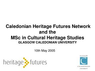 Caledonian Heritage Futures Network and the  MSc in Cultural Heritage Studies