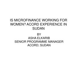 IS MICROFINANCE WORKING FOR WOMEN? ACORD EXPERIENCE IN SUDAN
