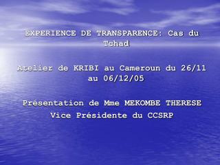EXPERIENCE DE TRANSPARENCE: Cas du Tchad Atelier de KRIBI au Cameroun du 26/11 au 06/12/05