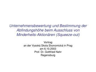 Vortrag  an der Vysoká Skola Ekonomická in Prag am 6.10.2003 Prof. Dr. Gottfried Nahr Regensburg