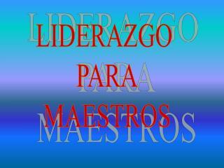 LIDERAZGO  PARA MAESTROS